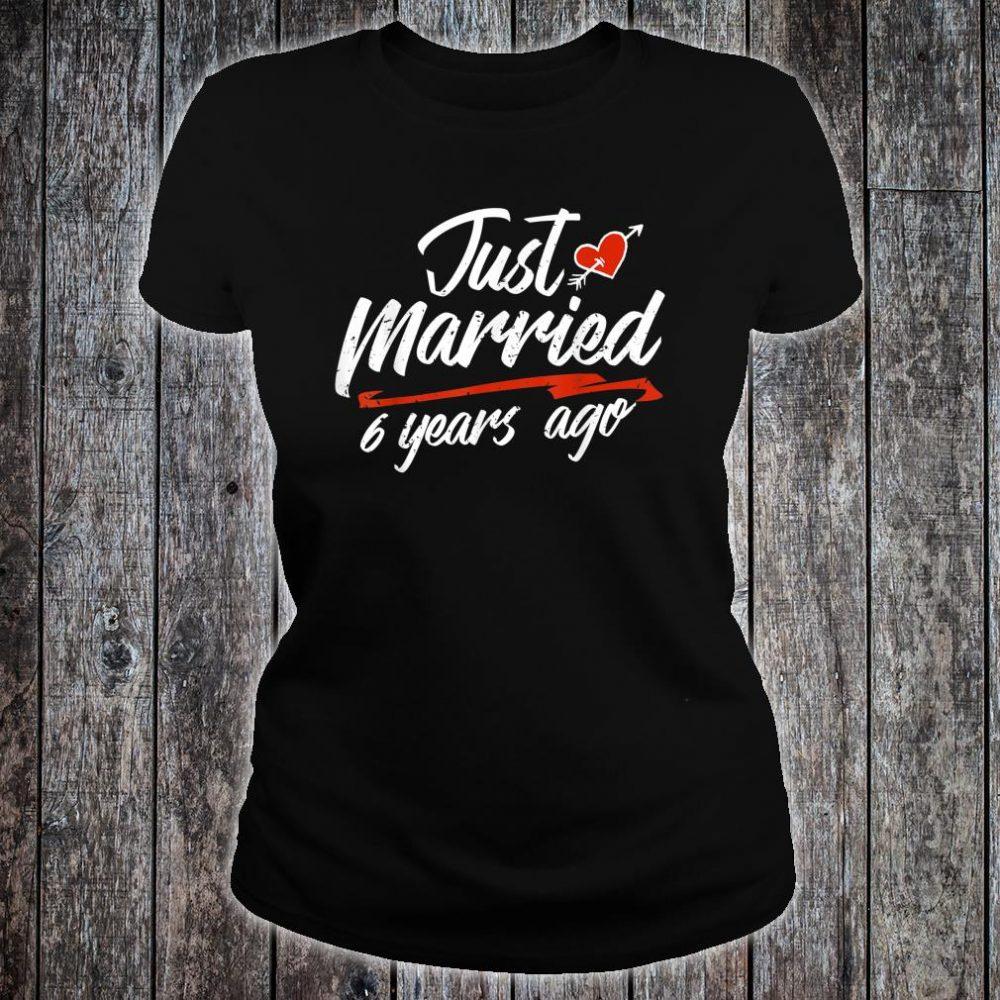 Just Married 6 Years Ago Shirt ladies tee