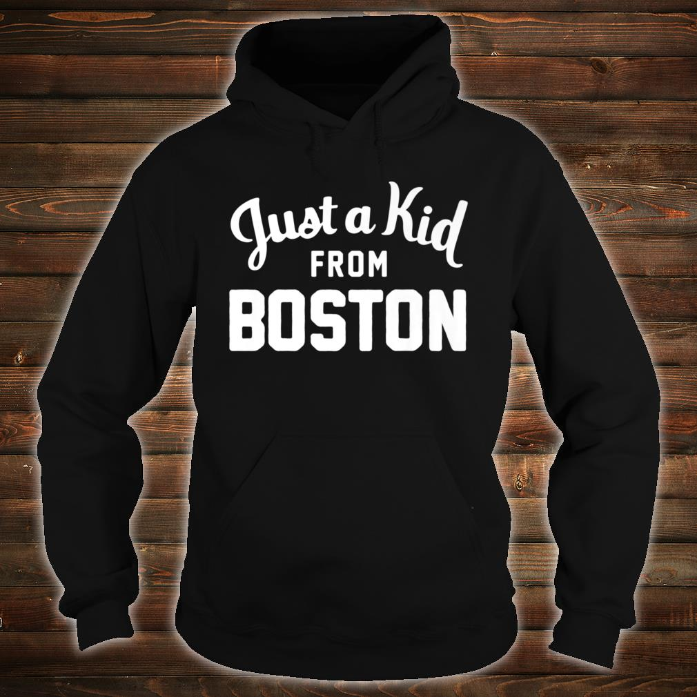 Just a Kid Just a Kid from Boston Hometown Shirt hoodie