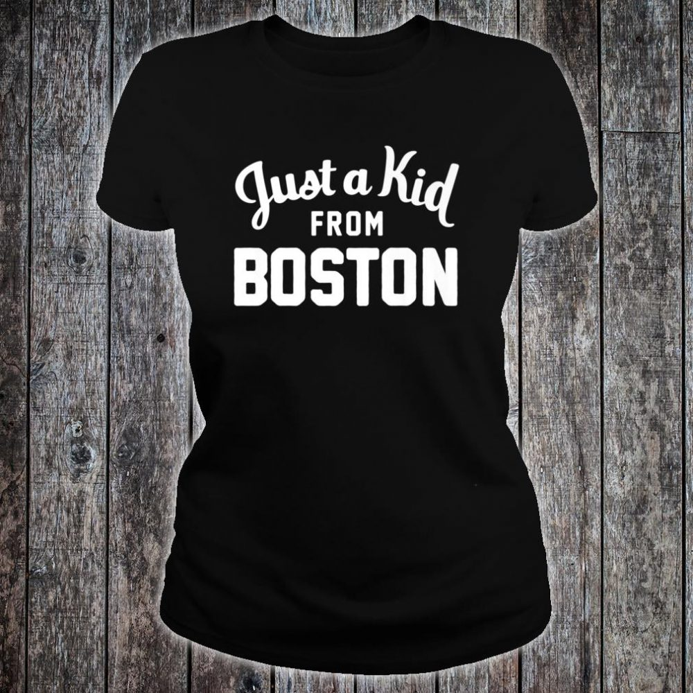 Just a Kid Just a Kid from Boston Hometown Shirt ladies tee