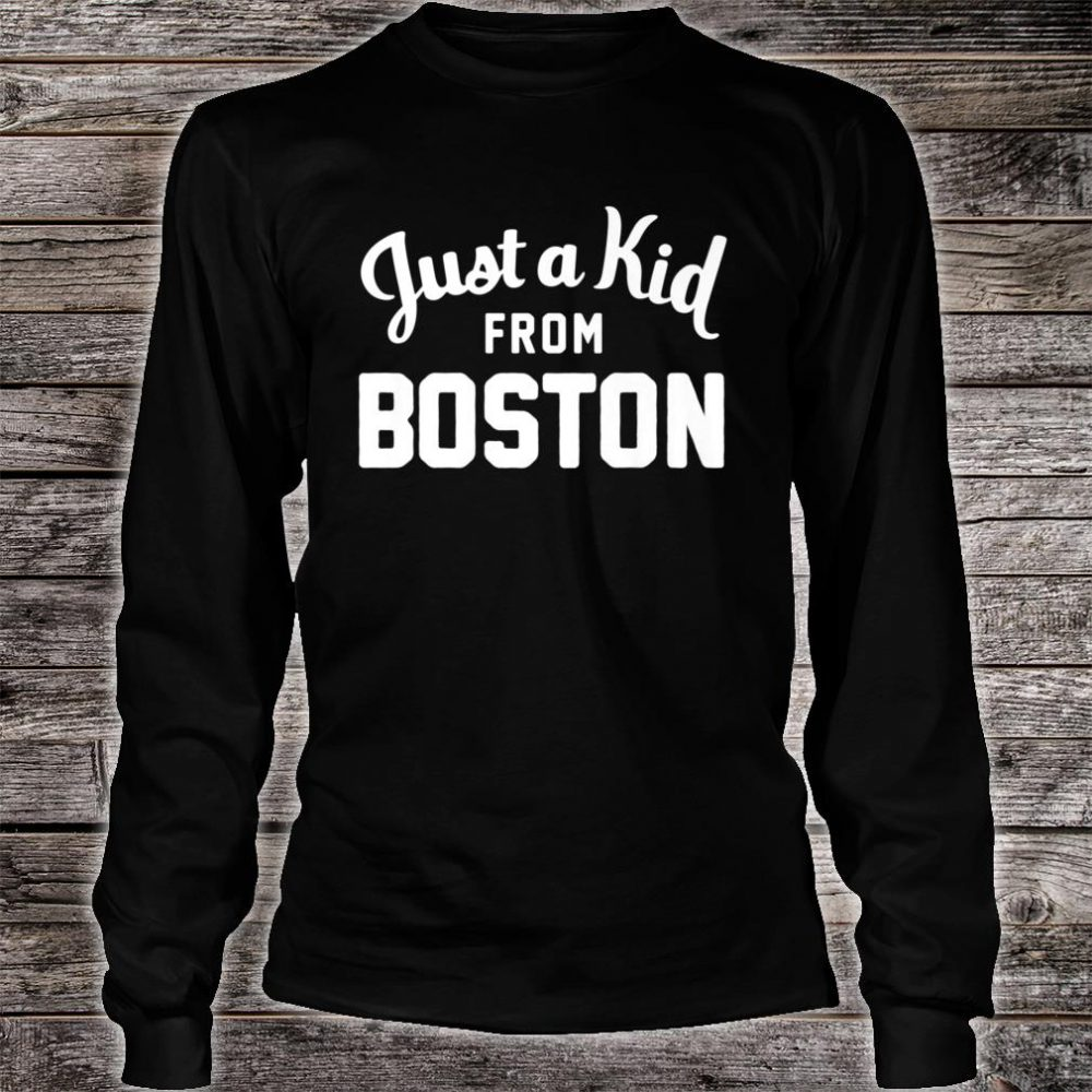 Just a Kid Just a Kid from Boston Hometown Shirt long sleeved