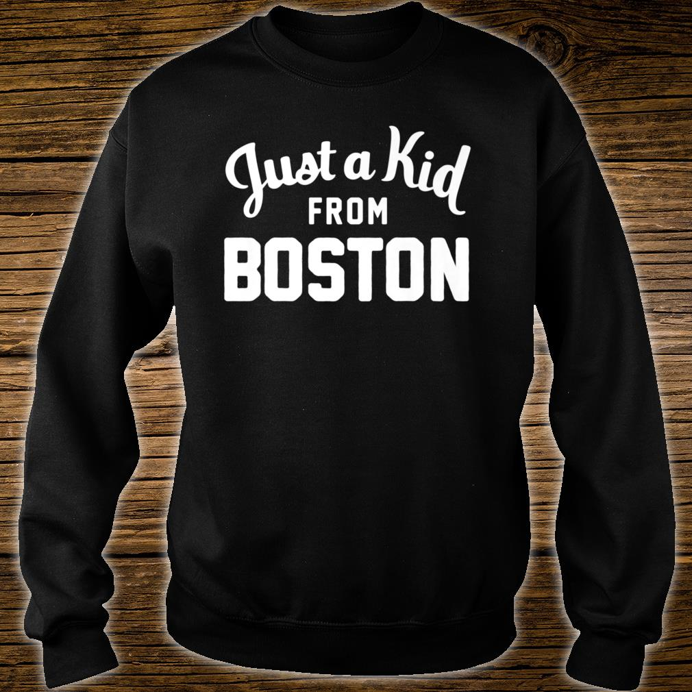 Just a Kid Just a Kid from Boston Hometown Shirt sweater