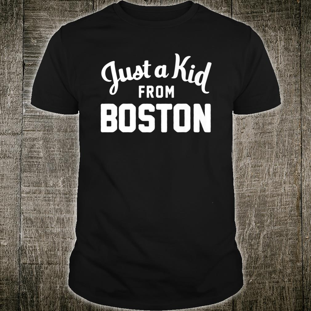 Just a Kid Just a Kid from Boston Hometown Shirt