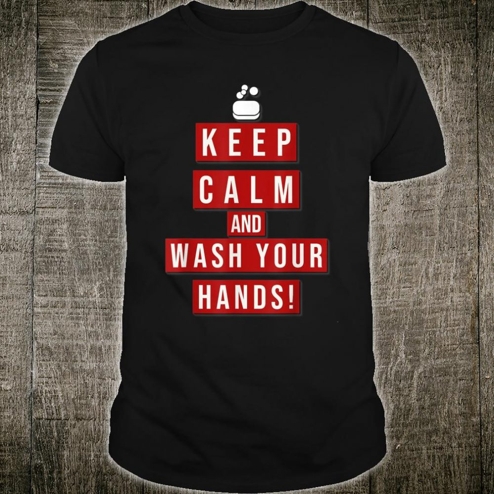 Keep Calm and wash your Hands! #Washyourhands Shirt