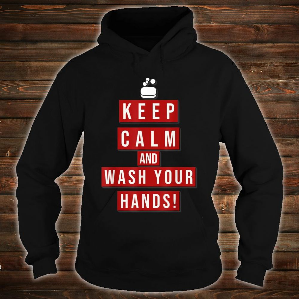 Keep Calm and wash your Hands! #Washyourhands Shirt hoodie