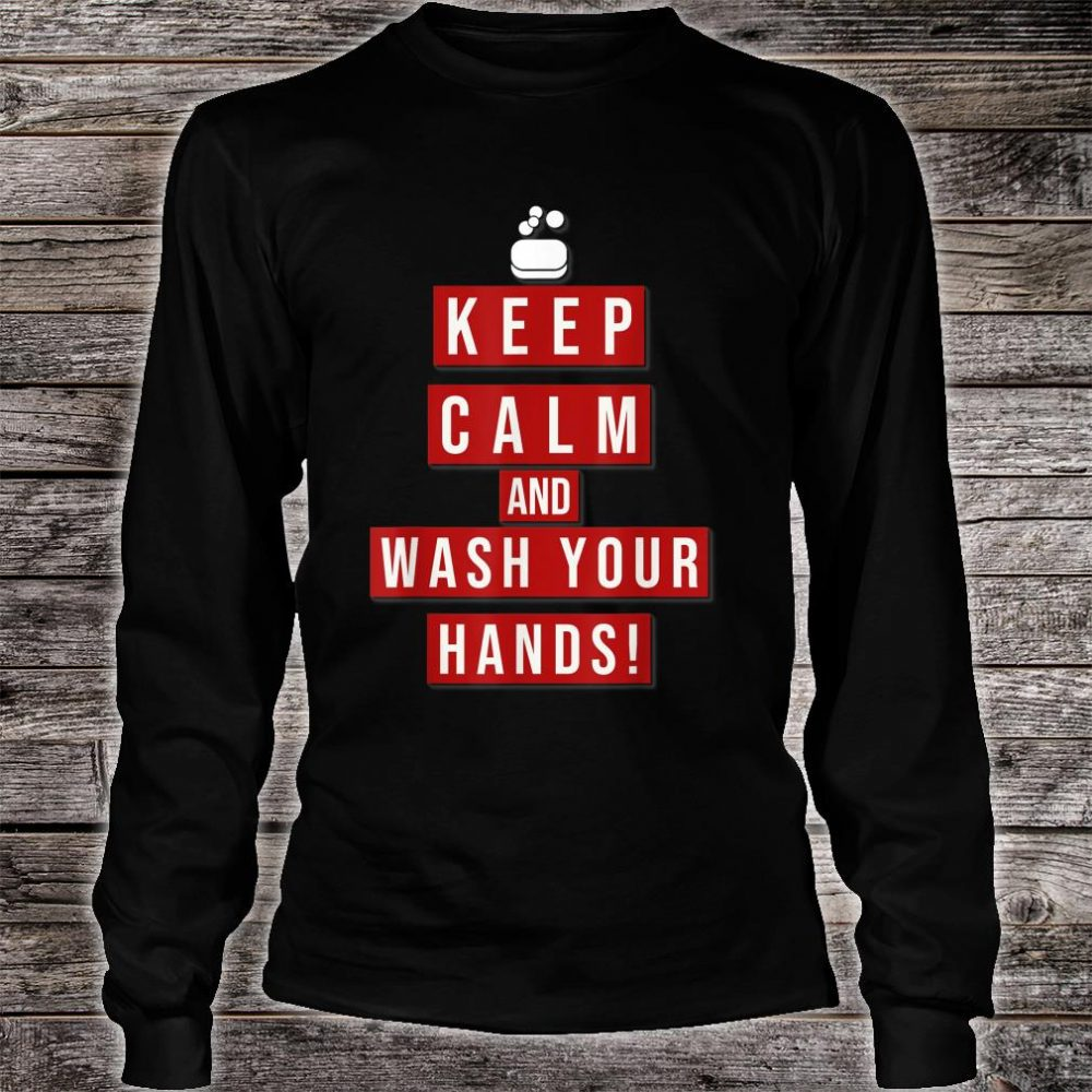 Keep Calm and wash your Hands! #Washyourhands Shirt long sleeved