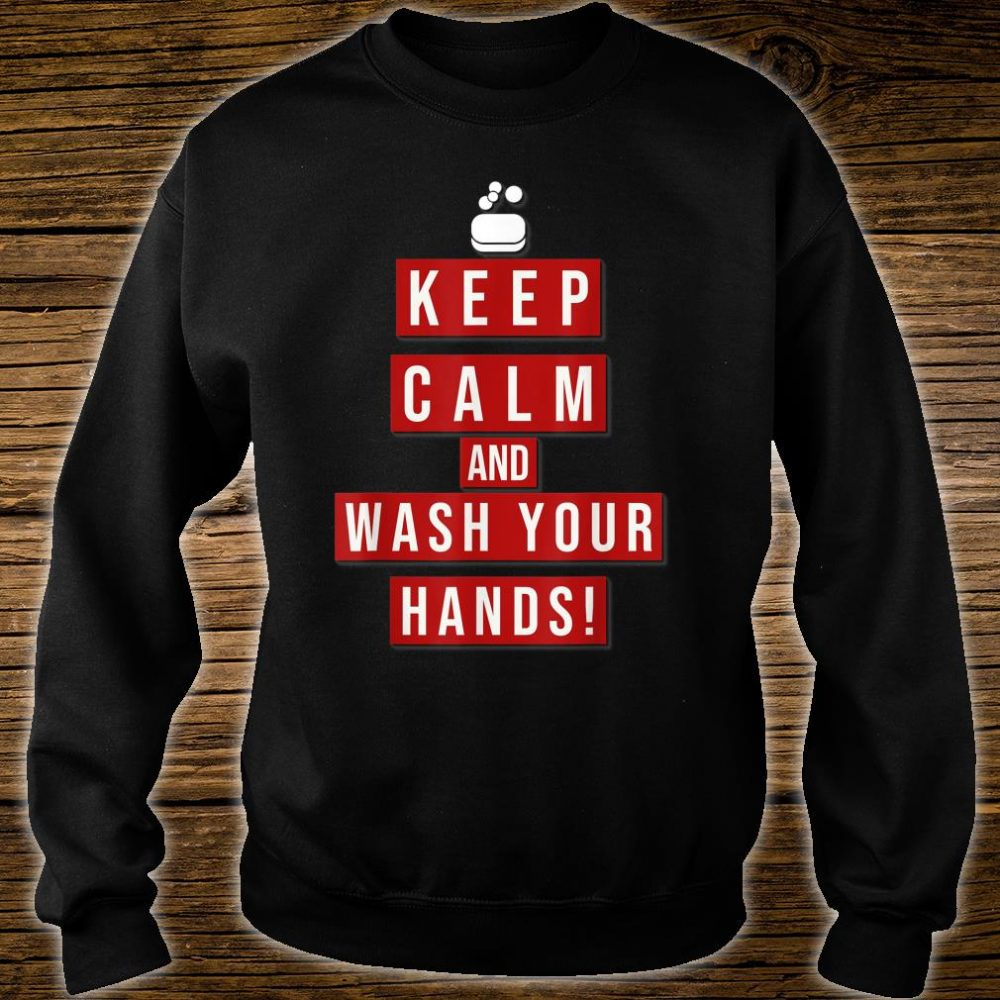 Keep Calm and wash your Hands! #Washyourhands Shirt sweater