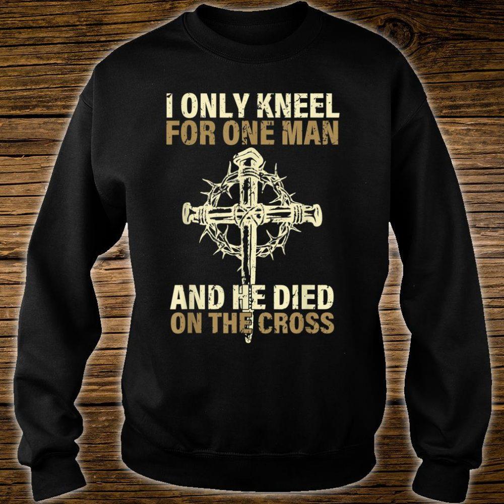 Ki I Only Kneel For One Man He Dies On The Cross Costume Shirt sweater