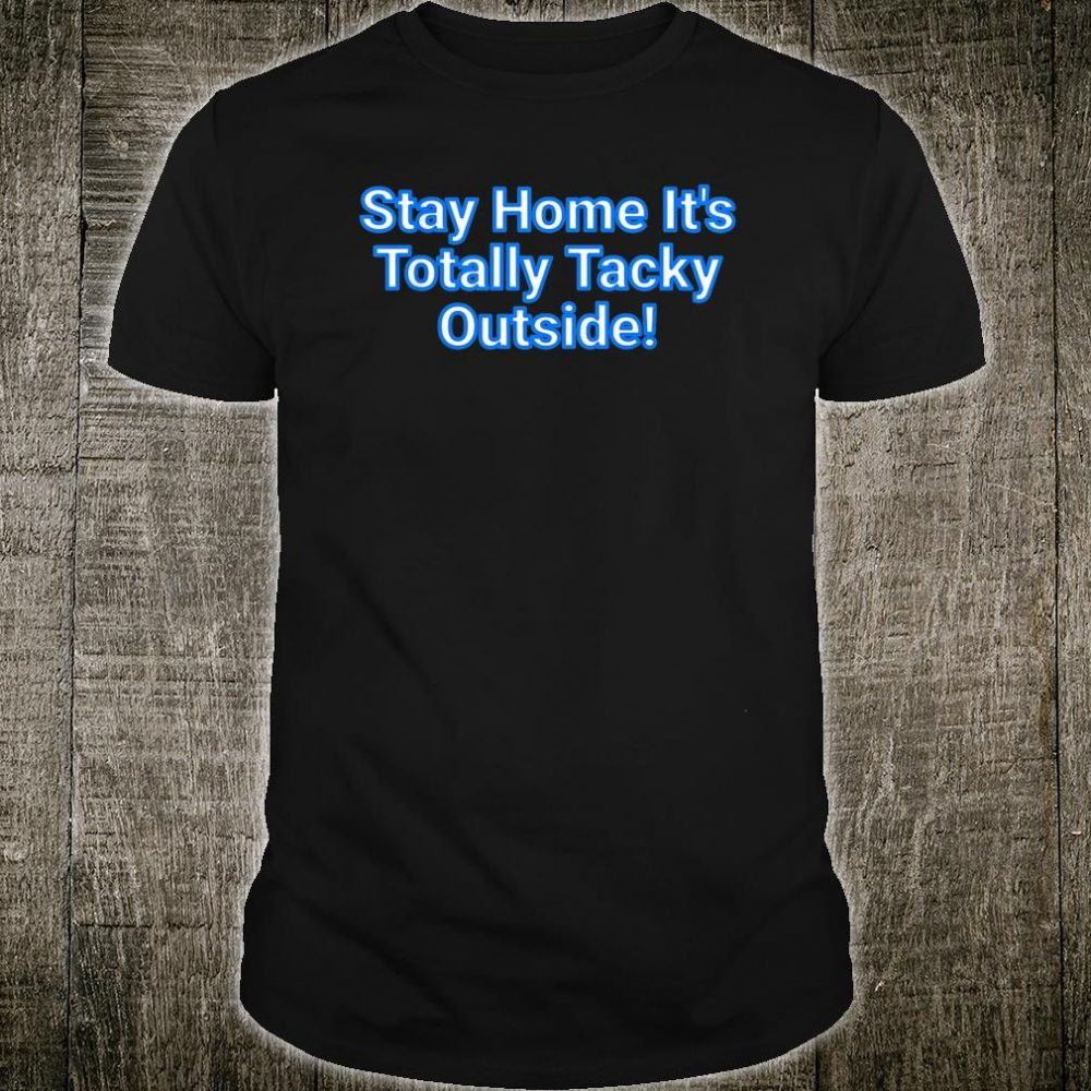 Kids Stay Home It's Totally Tacky Outside! Shirt