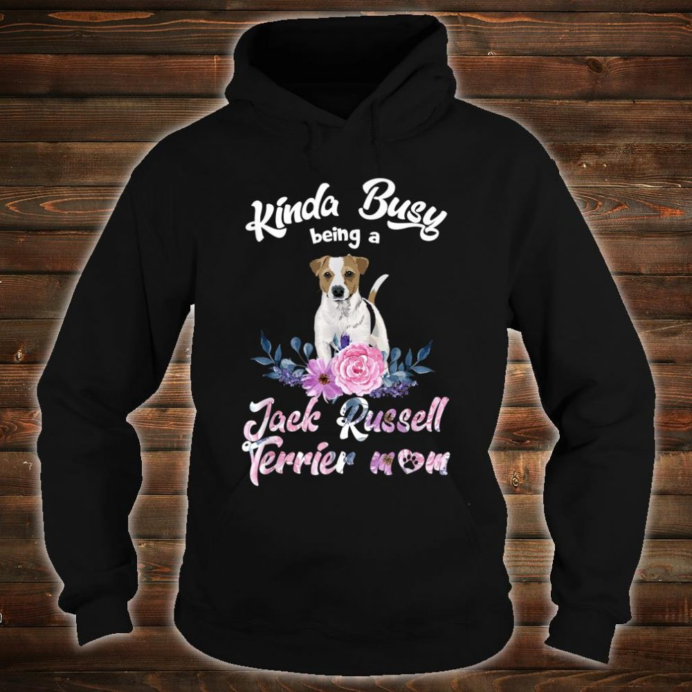 Kinda Busy Being A Jack Russell Terrier Mom Mother's Day Shirt hoodie