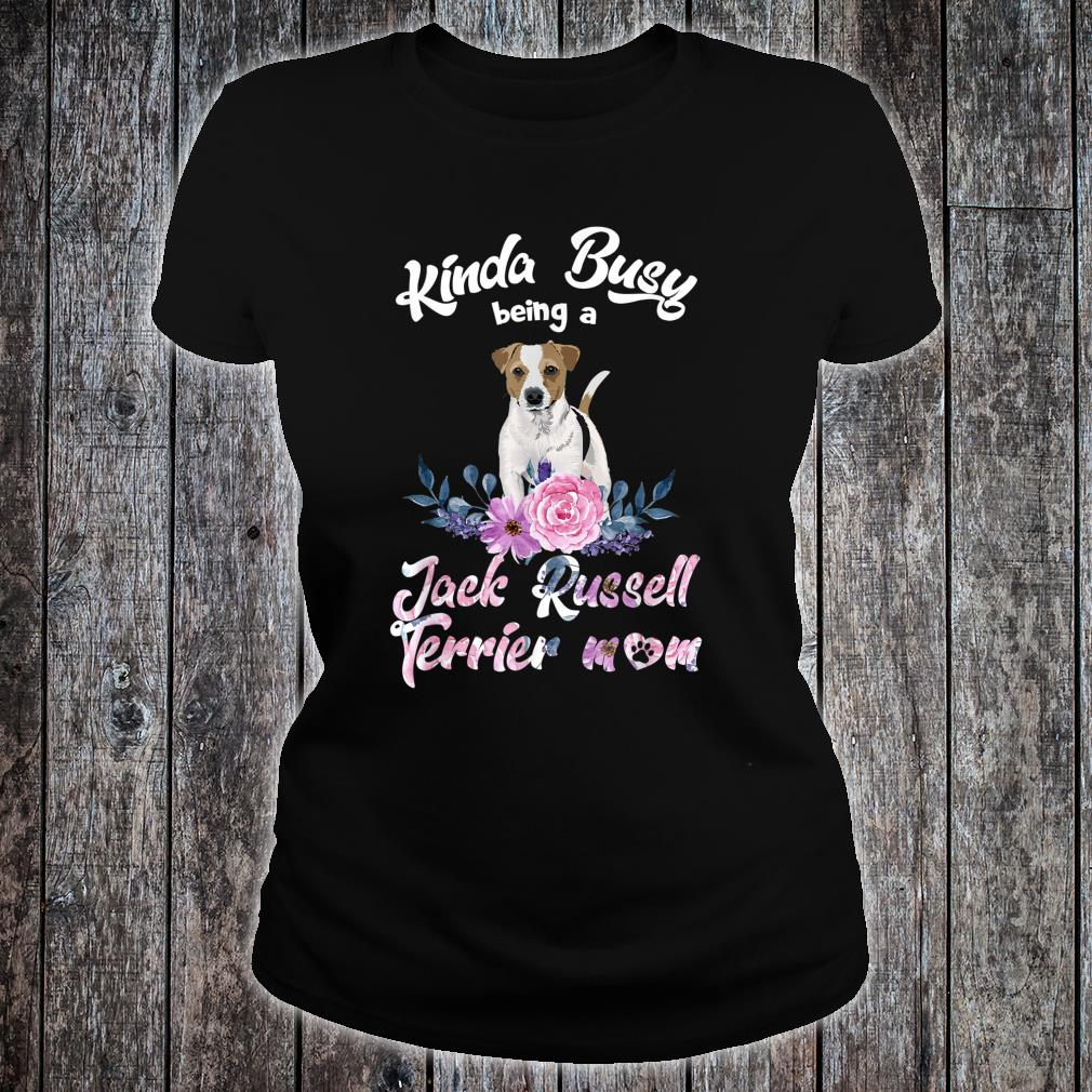 Kinda Busy Being A Jack Russell Terrier Mom Mother's Day Shirt ladies tee