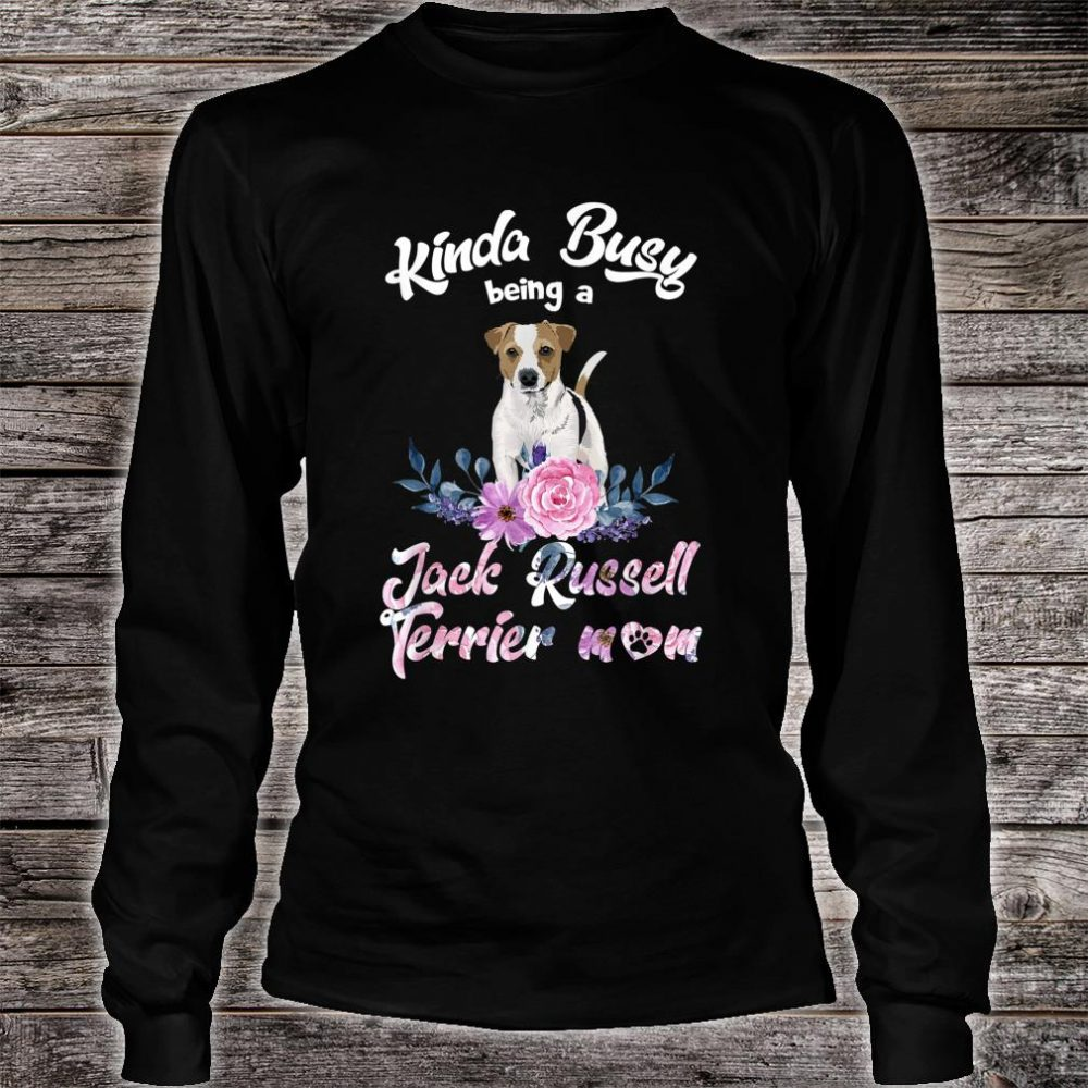 Kinda Busy Being A Jack Russell Terrier Mom Mother's Day Shirt long sleeved