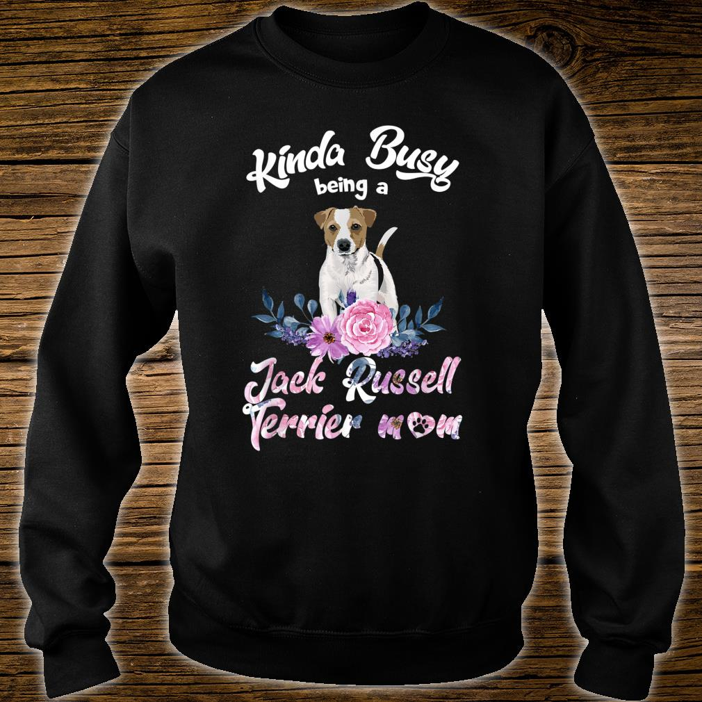 Kinda Busy Being A Jack Russell Terrier Mom Mother's Day Shirt sweater