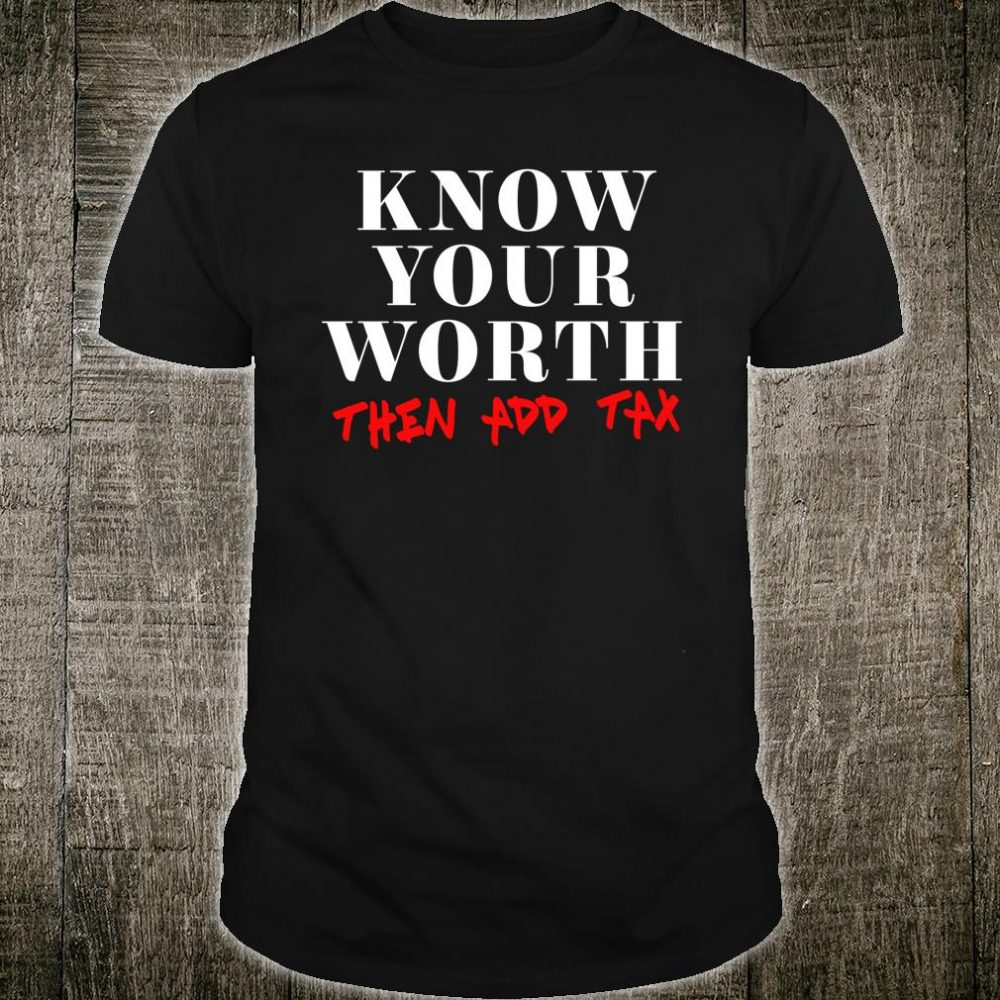 Know Your Worth Then Add Tax Accountant Shirt