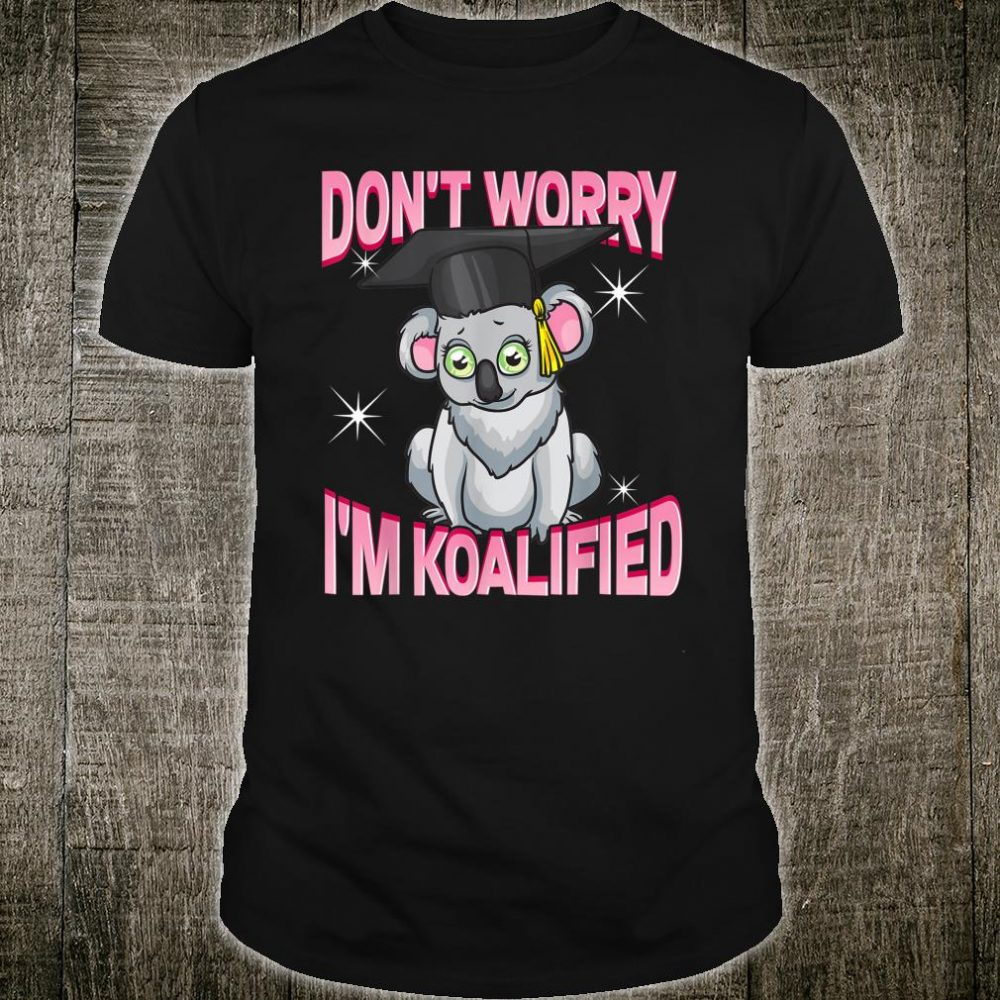 Koala Bear Shirt Don't Worry I'm Koalified Graduation Shirt