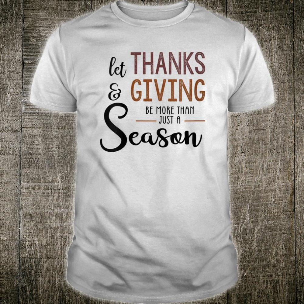 Let Thanks & Giving Be More Than Just Season Thanksgiving Shirt