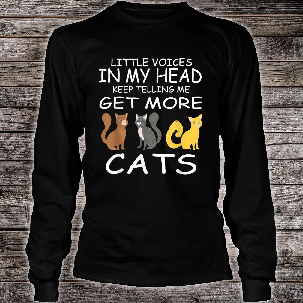 Little Voices Keep Telling Me Get More Cats Shirt long sleeved