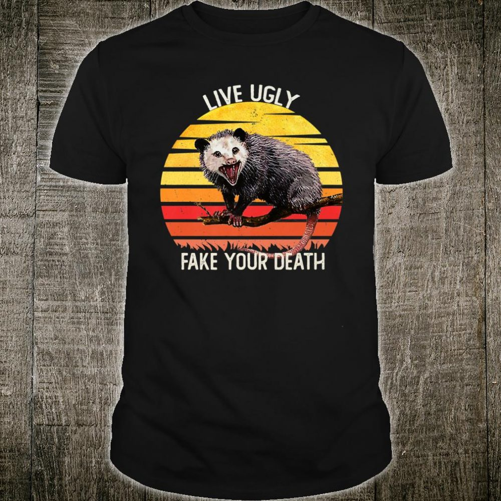 Live Ugly Fake Your Death Opossum Shirt