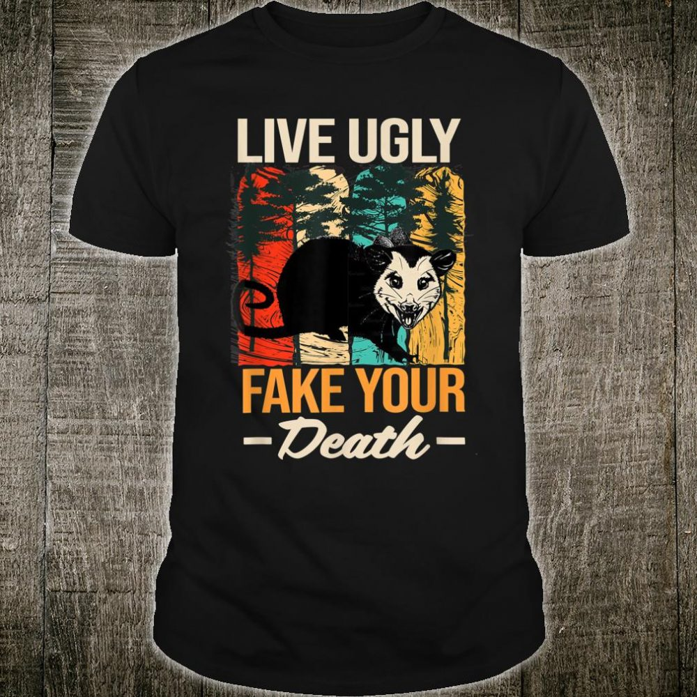 Live Ugly Fake your Death Possum Shirt
