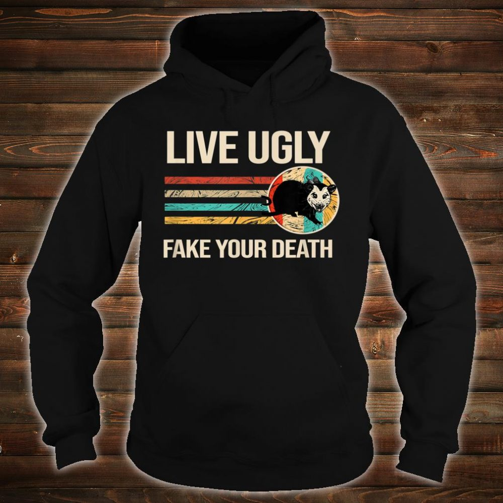 Live Ugly Fake your Death Shirt hoodie