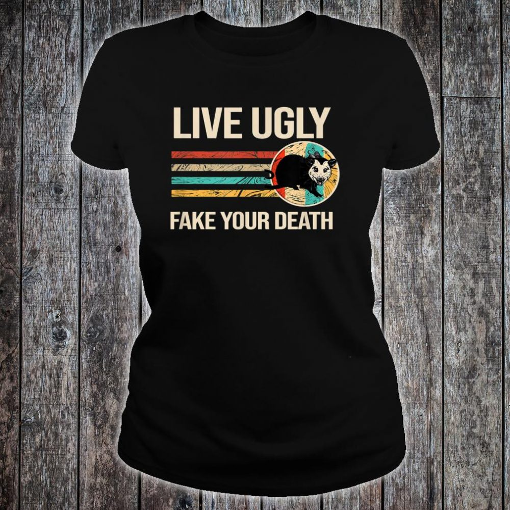 Live Ugly Fake your Death Shirt ladies tee