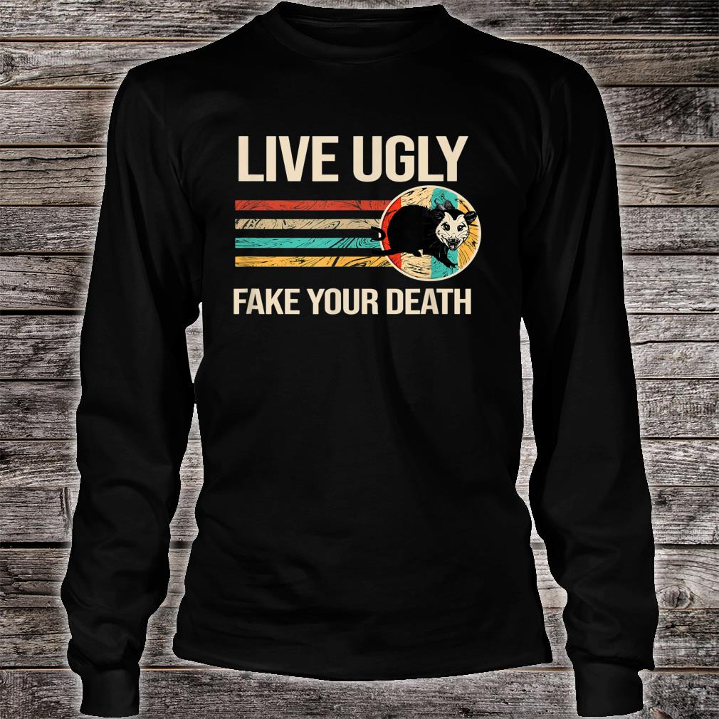 Live Ugly Fake your Death Shirt Long sleeved