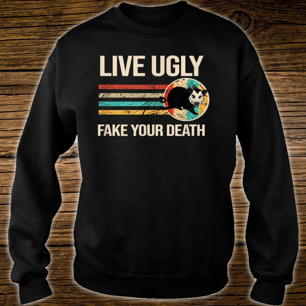 Live Ugly Fake your Death Shirt sweater