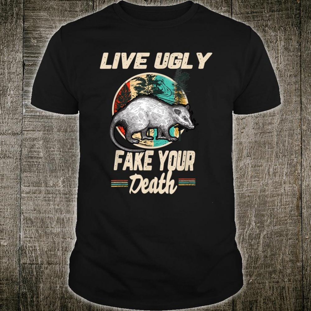 Live Ugly Possum Fake Your Death Shirt