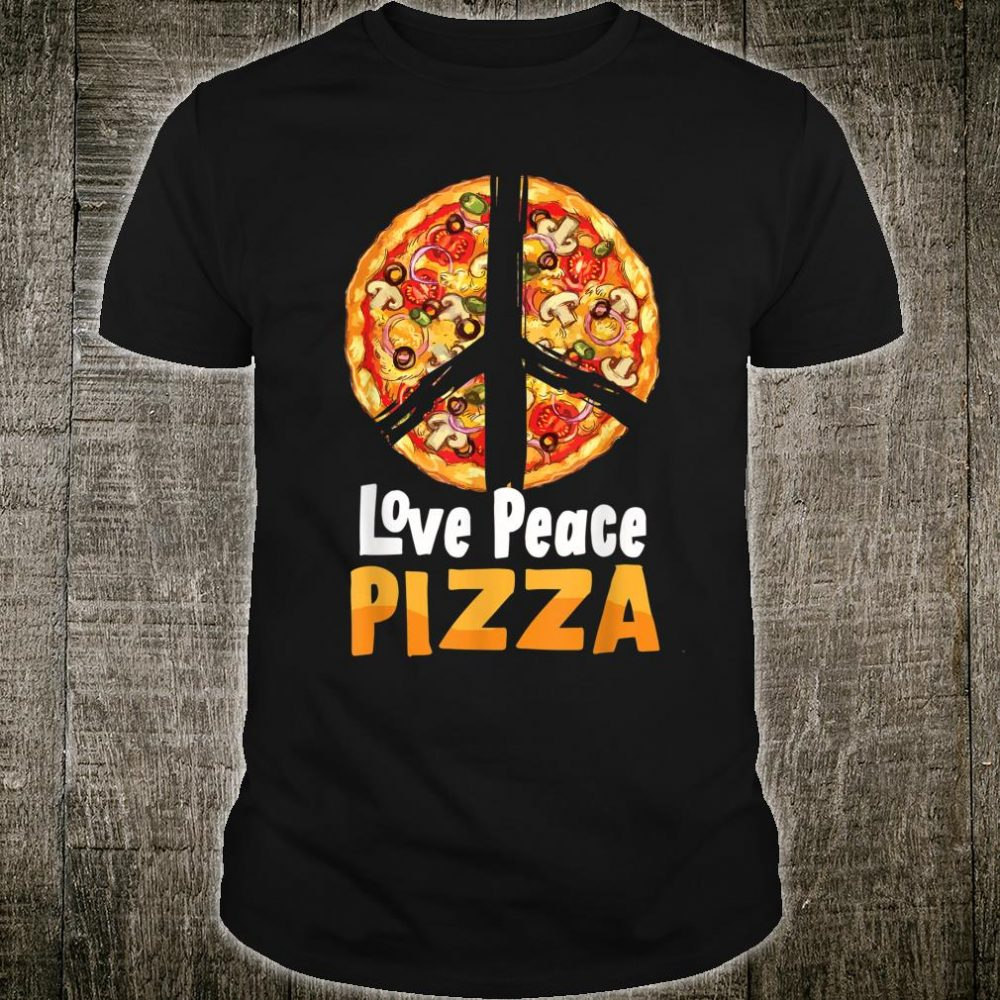 Love Peace Pizza Italian Lover Funny Eat Food Party Slice Shirt