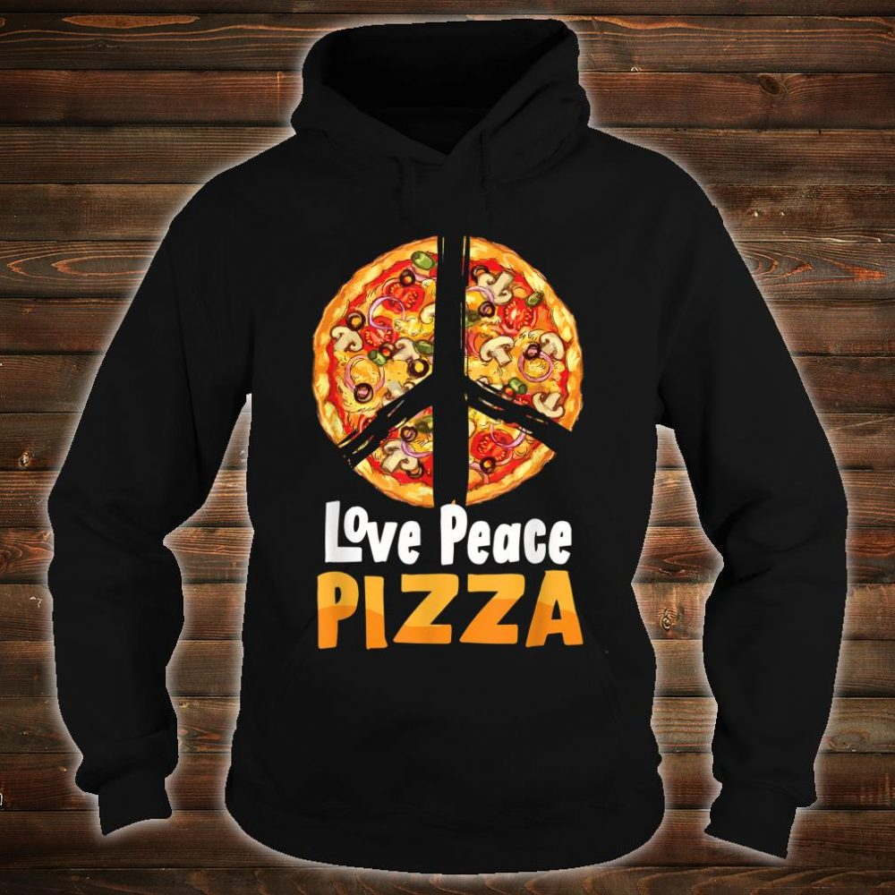 Love Peace Pizza Italian Lover Funny Eat Food Party Slice Shirt hoodie