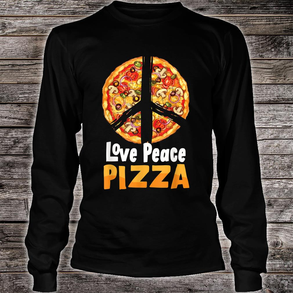 Love Peace Pizza Italian Lover Funny Eat Food Party Slice Shirt long sleeved