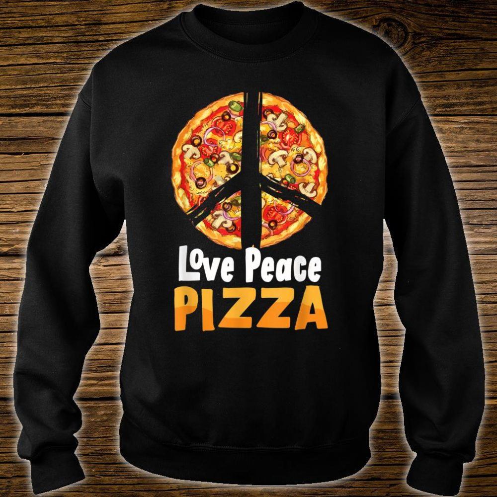 Love Peace Pizza Italian Lover Funny Eat Food Party Slice Shirt sweater