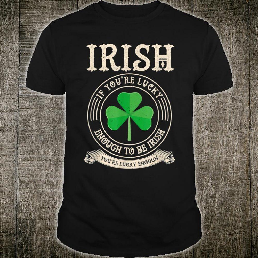Lucky enough to be Irish St Patricks Day Irish Pride Shirt