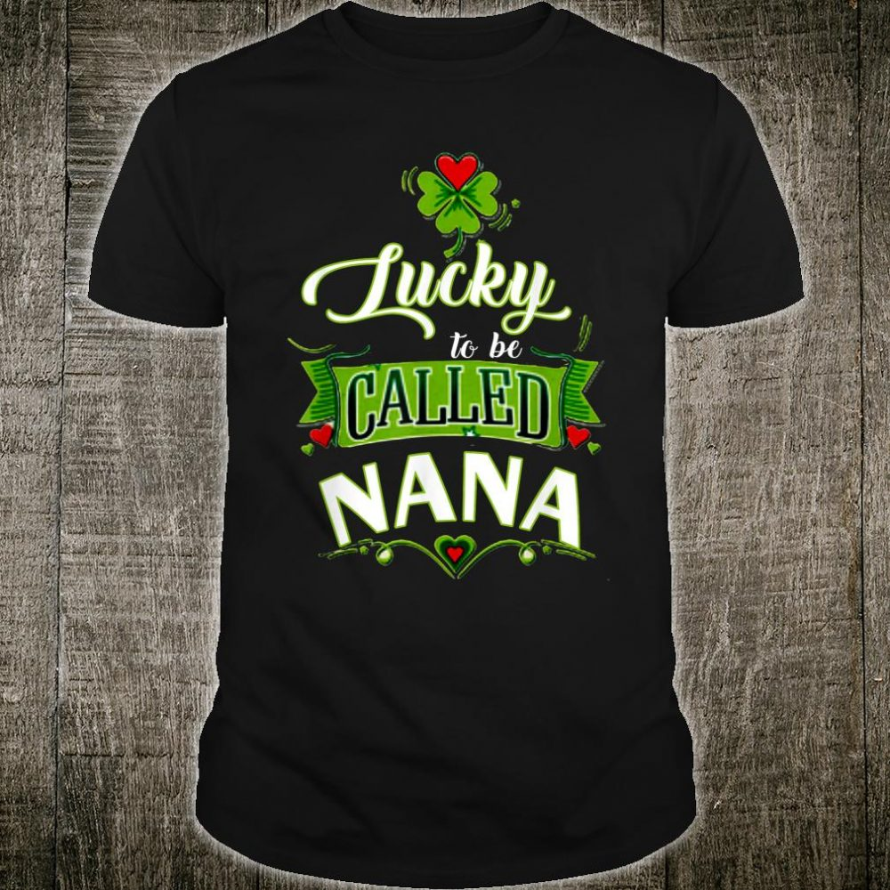 Lucky to Be Called Nana St Patricks Day Shirt