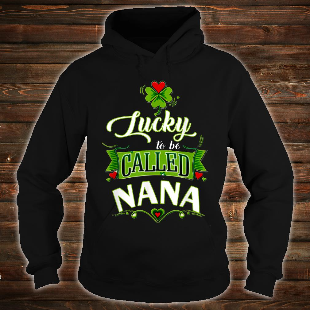 Lucky to Be Called Nana St Patricks Day Shirt hoodie