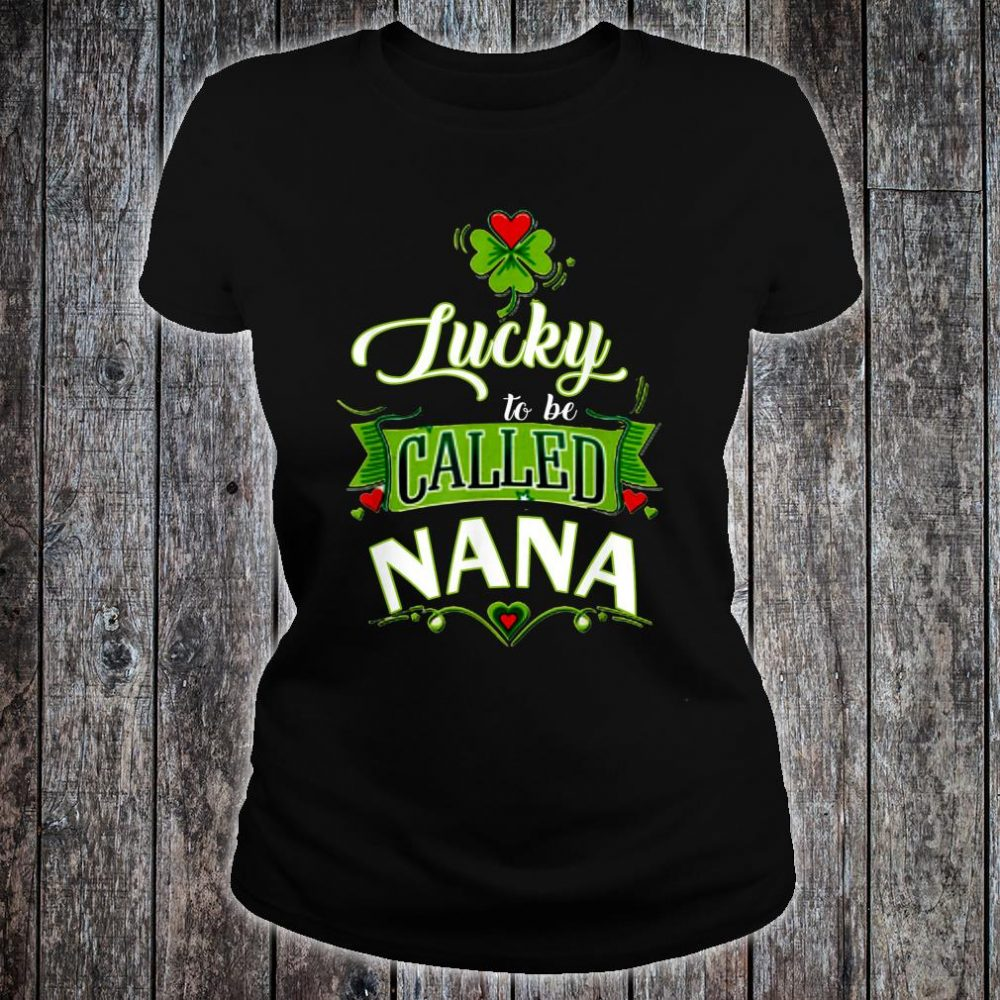 Lucky to Be Called Nana St Patricks Day Shirt ladies tee