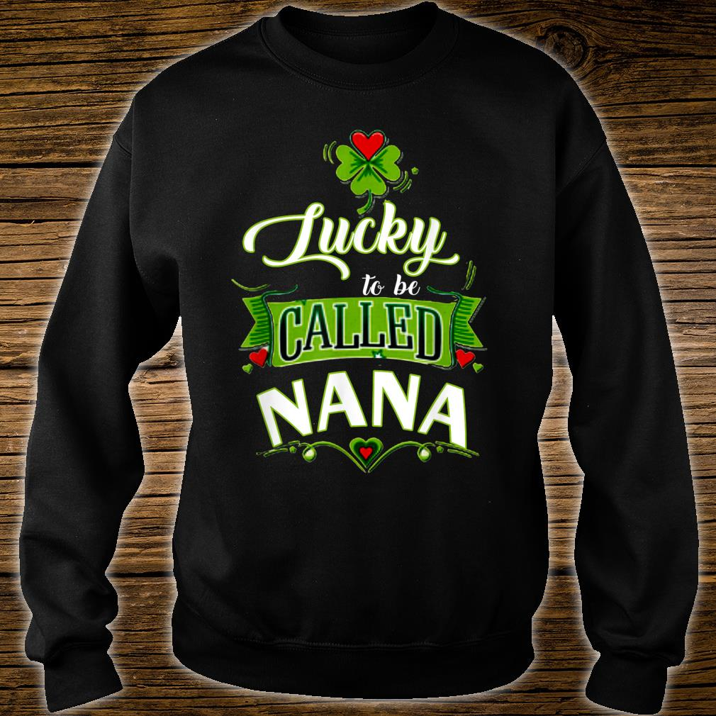Lucky to Be Called Nana St Patricks Day Shirt sweater