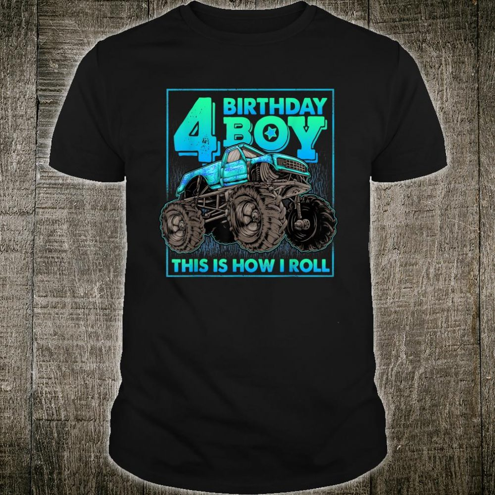 Monster Truck 4th Birthday Boy 4 Year Old This Is How I Roll Shirt