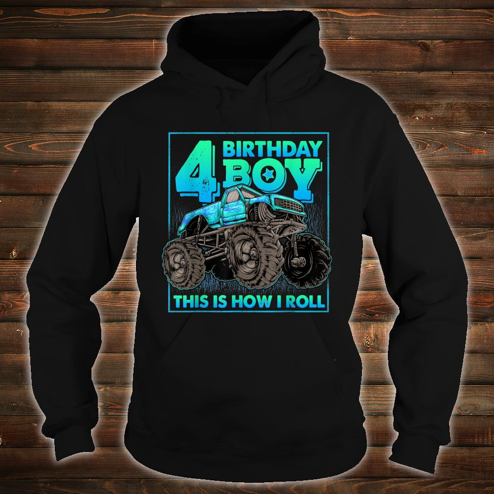 Monster Truck 4th Birthday Boy 4 Year Old This Is How I Roll Shirt hoodie