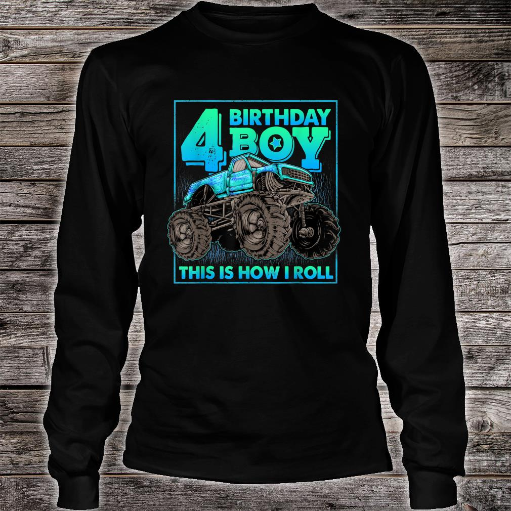 Monster Truck 4th Birthday Boy 4 Year Old This Is How I Roll Shirt long sleeved