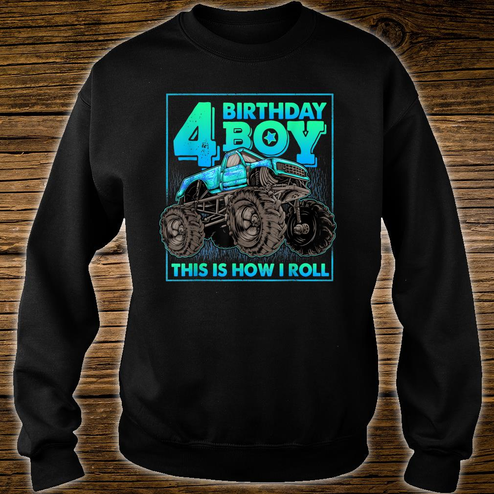 Monster Truck 4th Birthday Boy 4 Year Old This Is How I Roll Shirt sweater