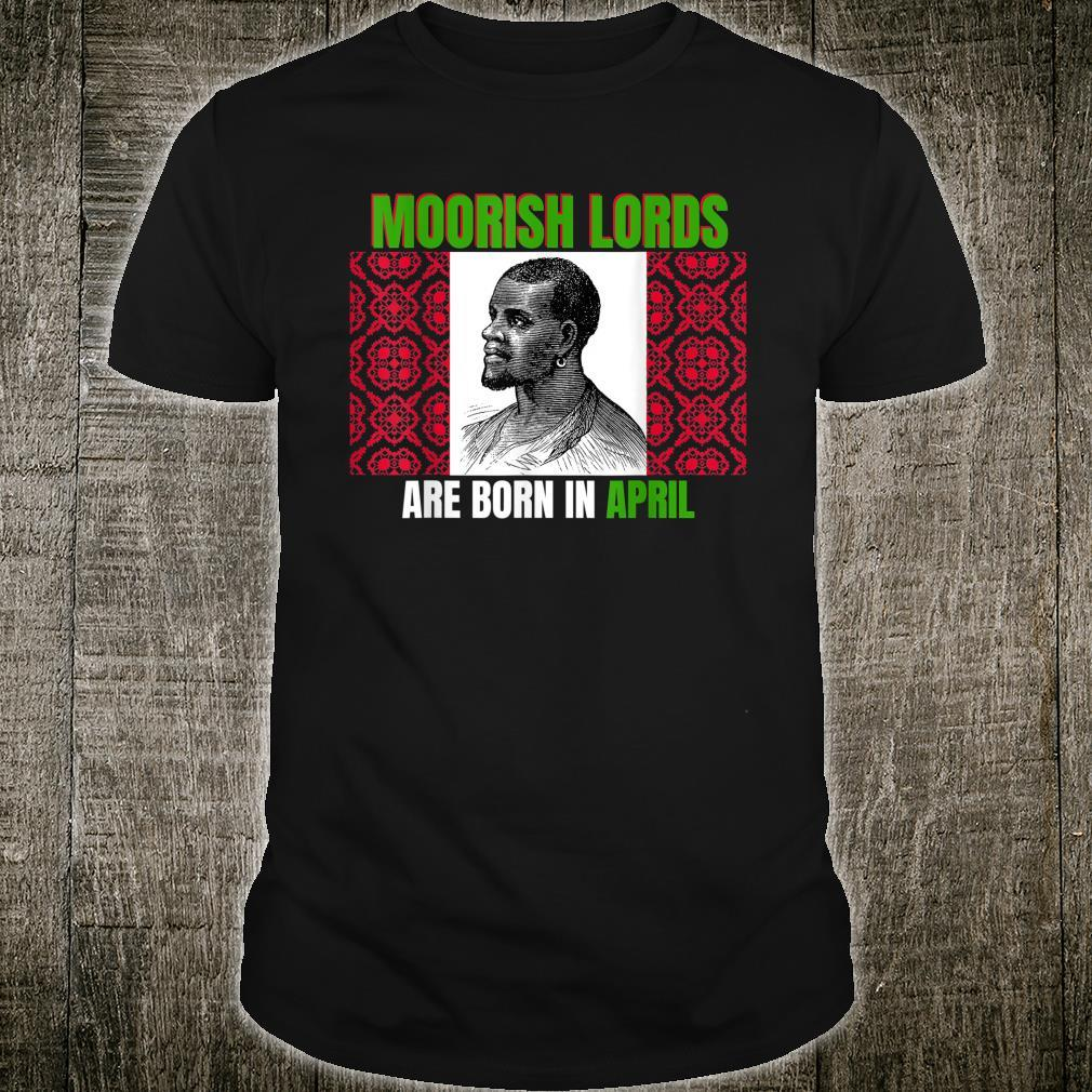 Moorish Lords Are Born In April Birthday Shirt