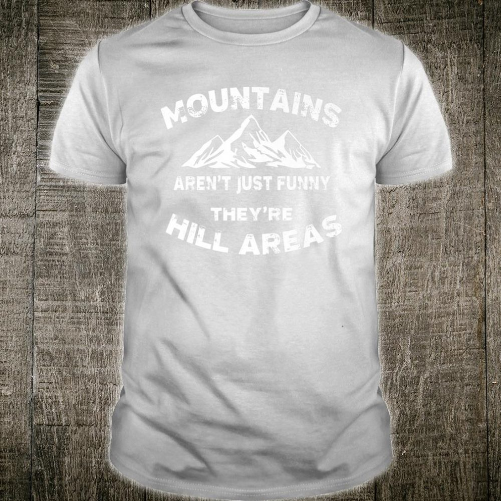 Mountains Aren't They're Hill Areas Dad Joke Word Pun Shirt