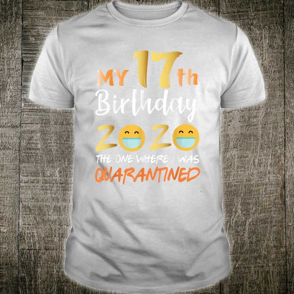 My 17th Birthday the One Where I Was Quarantined 2020 Shirt