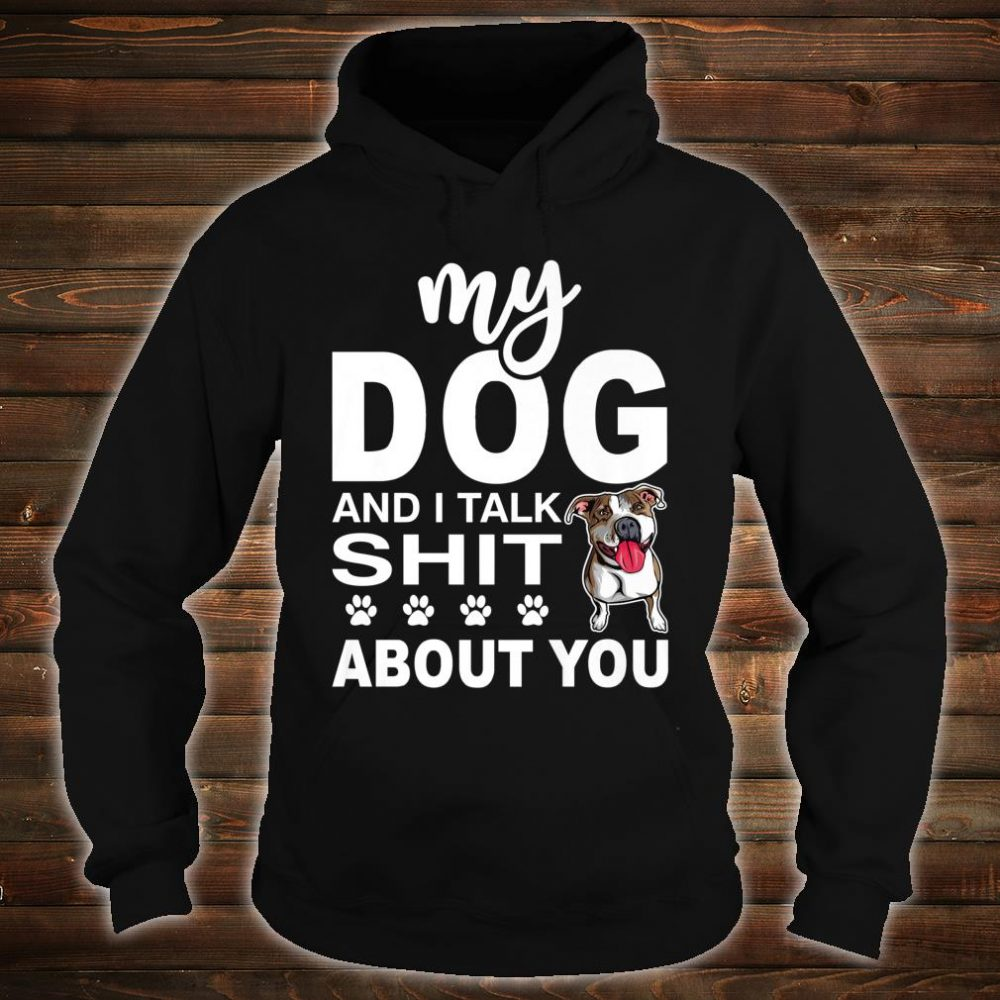 My Dog and I Talk About You - Dog Walker Shirt hoodie