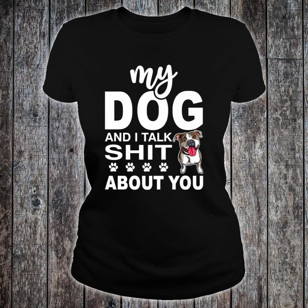 My Dog and I Talk About You - Dog Walker Shirt ladies tee