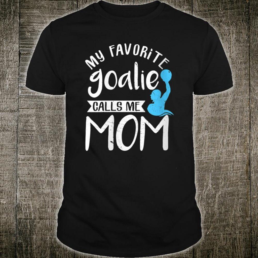 My Favorite Goalie Calls Me Mom Water Polo Shirt