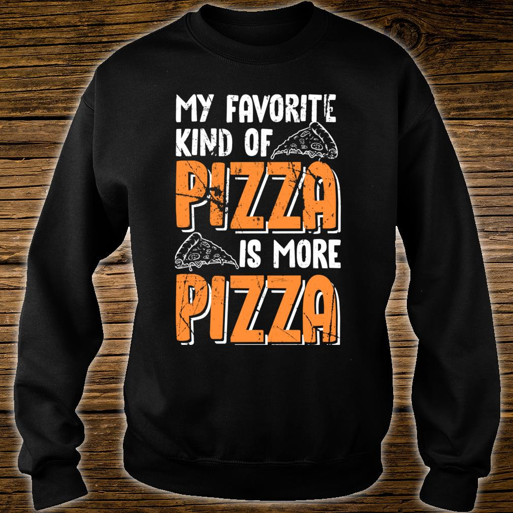 My Favorite Kind Of Pizza Is More Pizza Funny Fast Food Shirt sweater