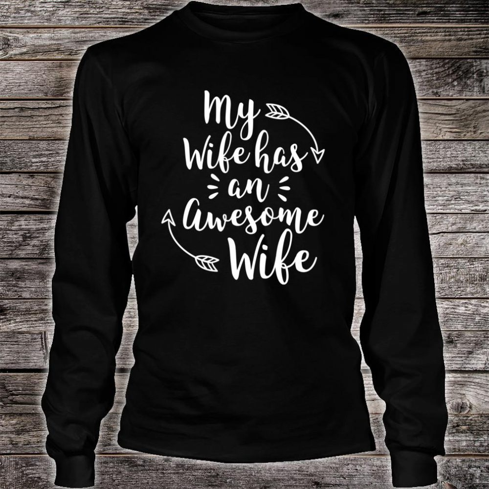 My Wife Has An Awesome Wife Shirt long sleeved