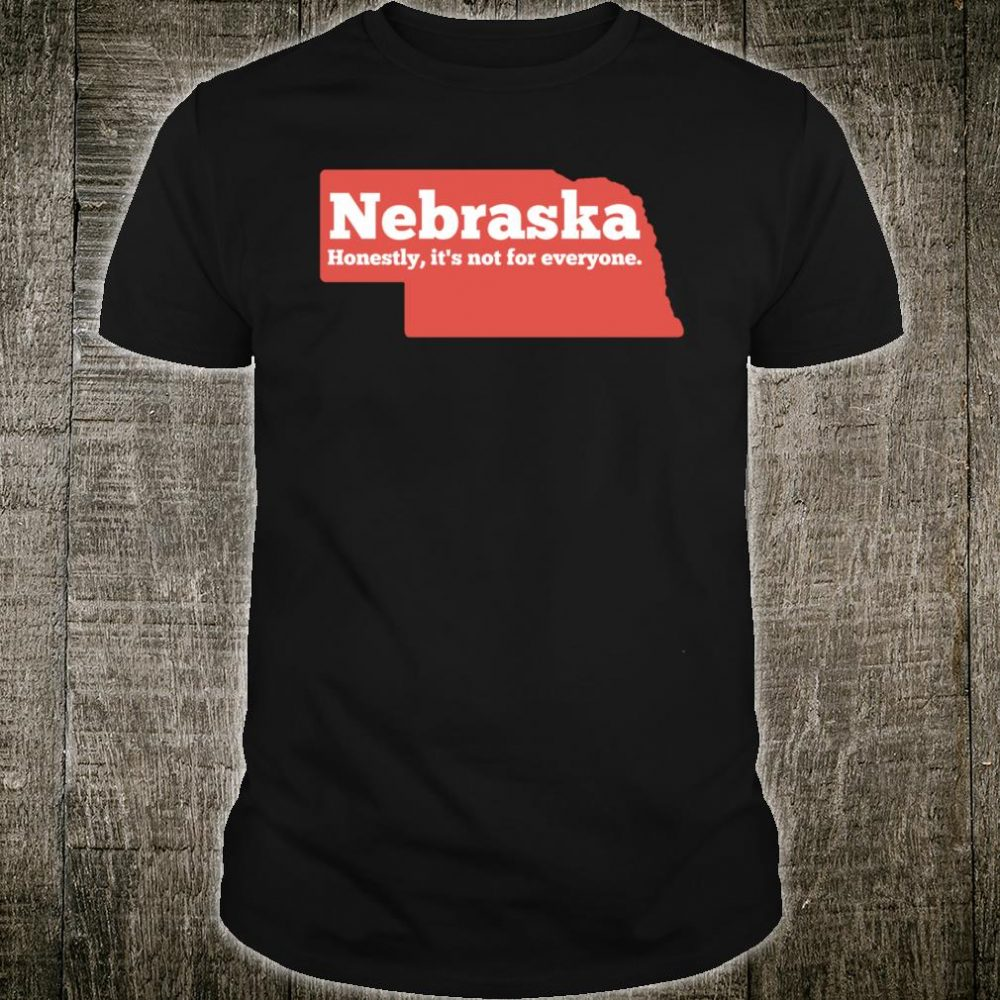 Nebraska Honestly Its Not For Everyone Shirt