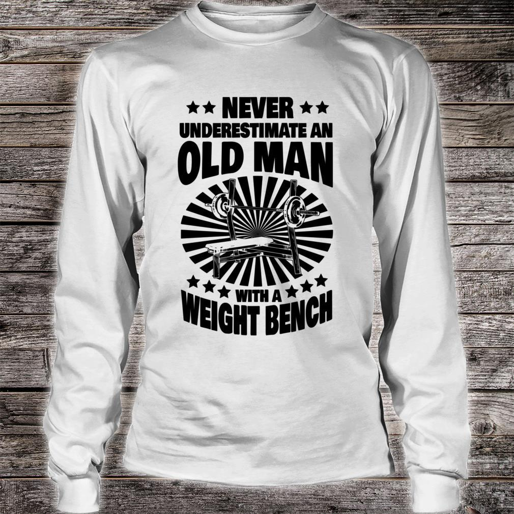 Never Underestimate an Old Man with a Weight Bench Dad Shirt long sleeved